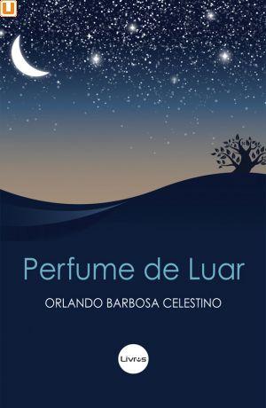 PERFUME DE LUAR - Orlando Barbosa Celestino