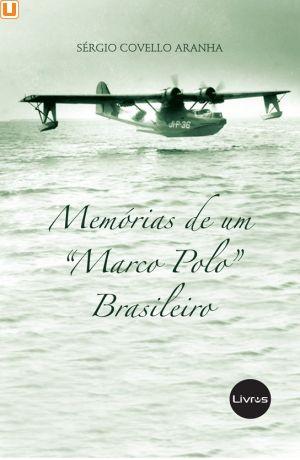 MEMÓRIAS DE UM MARCO POLO BRASILEIRO - Sérgio Covello Aranha