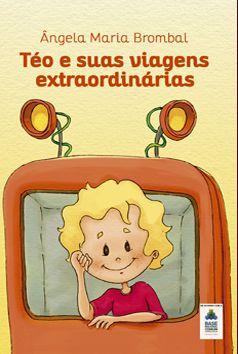 TÉO E SUAS VIAGENS EXTRAORDINÁRIAS - Ângela Maria Brombal