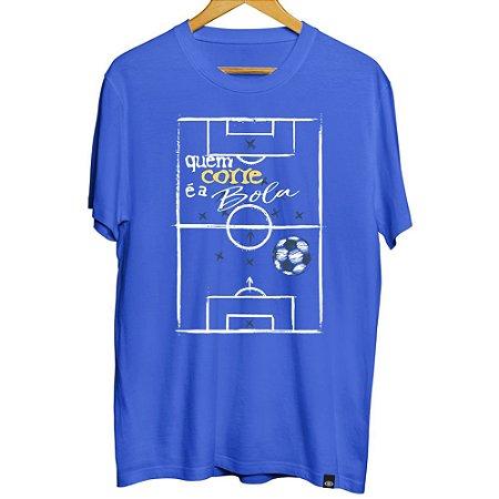 Camiseta Quem Corre é a Bola