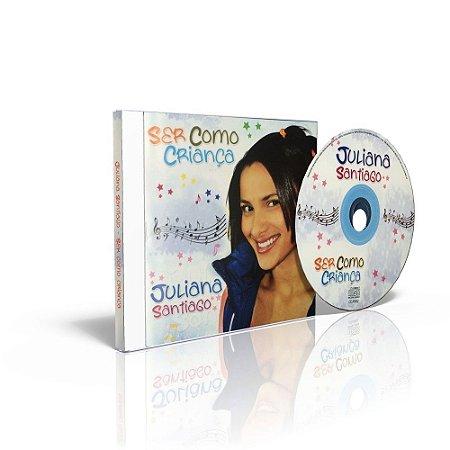 CD - Juliana Santiago - Ser Como Criança