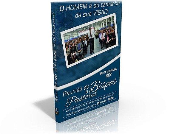 DVD - O Homem é do Tamanho da sua Visão ''Reunião de Bispos e Pastores''