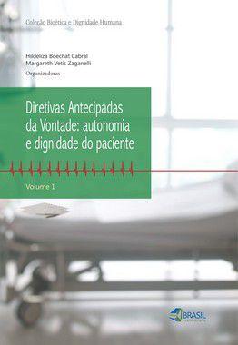 Diretivas Antecipadas Antecipadas da Vontade: autonomia e dignidade do paciente- vol 1