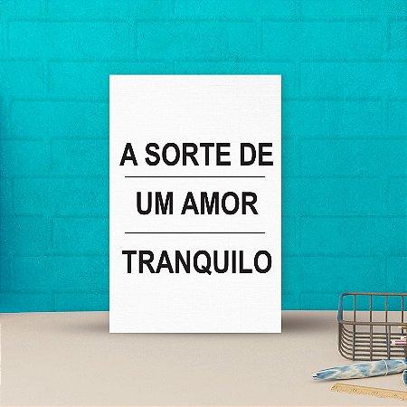 Placa decorativa 20x30cm Decorativa A Sorte de Um Amor Tranquilo