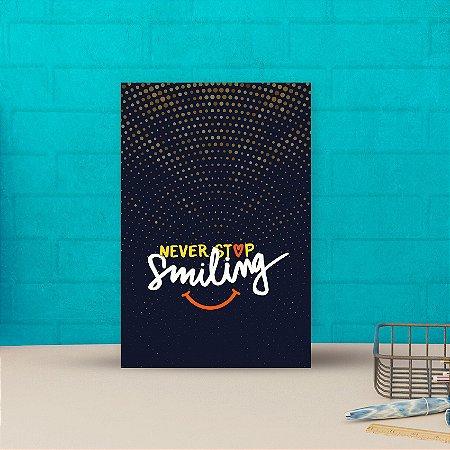 Placa deorativa 20x30cm Decorativa Never Stop Smiling