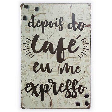 Placa de Metal Depois do Café eu me Expresso - 30 x 20 cm