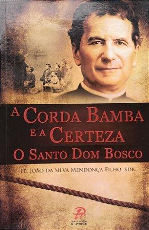 A Corda Bamba e a Certeza - O Santo Dom Bosco