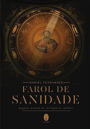Farol de Sanidade. Pequeno manual da inteligência católica