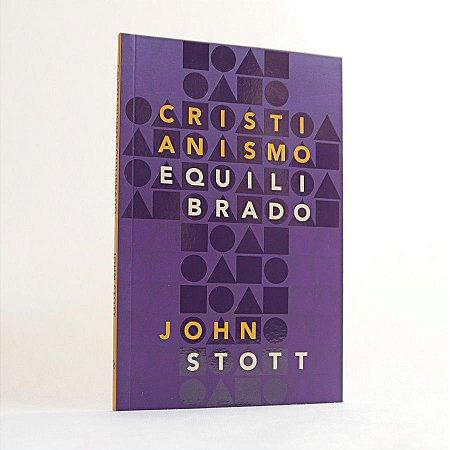 Livro - Cristianismo Equilibrado - John Stott