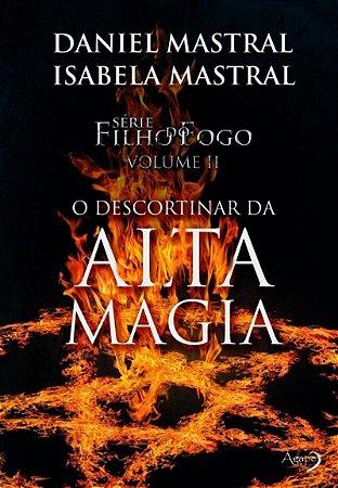 Livro - Série Filho do Fogo Volume II - O Descortinar da Alta Magia - Daniel Mastral e Isabela Mastral