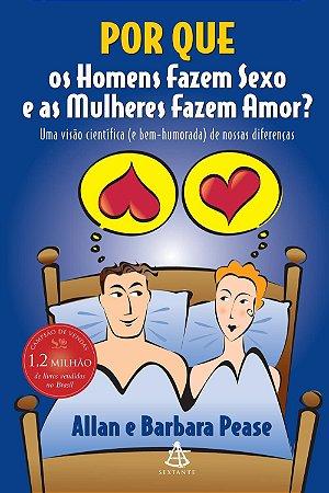 Livro - Por Que Os Homens Fazem Sexo e As Mulheres Fazem Amor? - Allan Pease e Barbara Pease