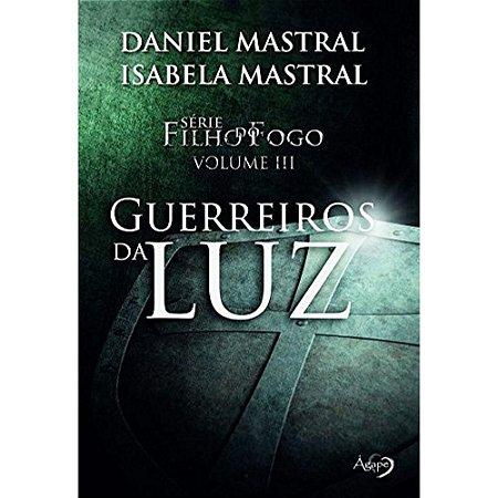 Livro - Série Filho do Fogo Volume III - Guerreiros da Luz - Daniel Mastral e Isabela Mastral