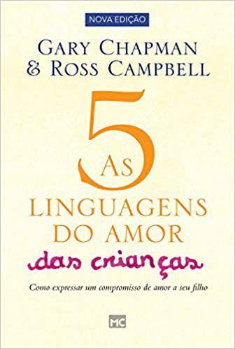 Livro - As 5 Linguagens do Amor das Crianças - Gary Chapman e Ross Cambpell