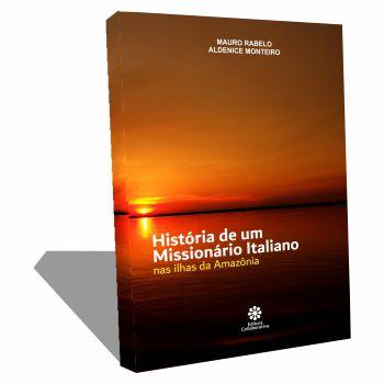 HISTÓRIA DE UM MISSIONÁRIO ITALIANO - Nas ilhas da Amazônia