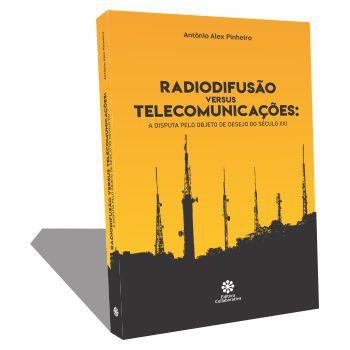 RADIFUSÃO versus TELECOMUNICAÇÕES : A disouta pelo objeto de desejo do século XXIELE