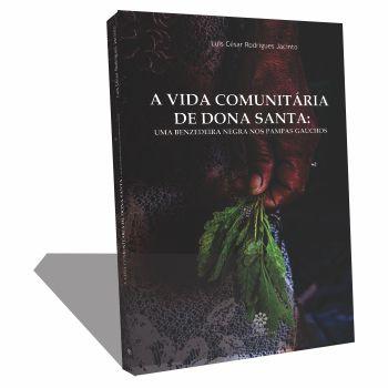 A VIDA COMUNITÁRIA DE DONA SANTA: Uma benzedeira negra nos pampas gauchos
