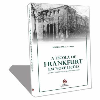 A ESCOLA DE FRANKFURT EM NOVE LIÇÕES - Adorno, Horkheimer, Marcuse E Benjamin