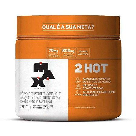 2 Hot - 200g - Max Titanium (TANGERINA)