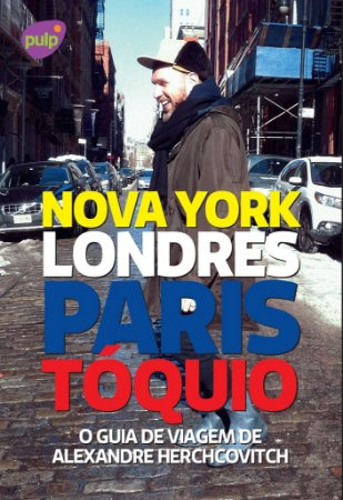 O GUIA DE VIAGEM DE ALEXANDRE HERCHCOVITCH - NOVA YORK, LONDRES, PARIS E TÓQUIO