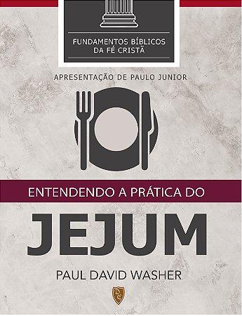 Entendendo a Prática Do Jejum - Paul Washer