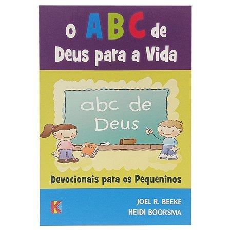 O ABC De Deus Para a Vida: Devocionais Para Os Pequeninos - Joel Beeke e Heidi Boorsma