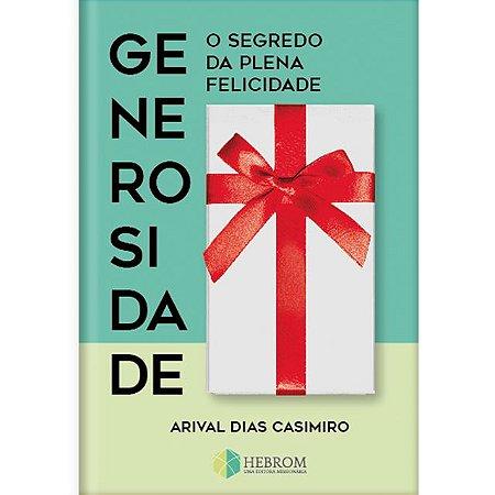 Generosidade: O Segredo da Plena Felicidade - Arival Dias Casimiro