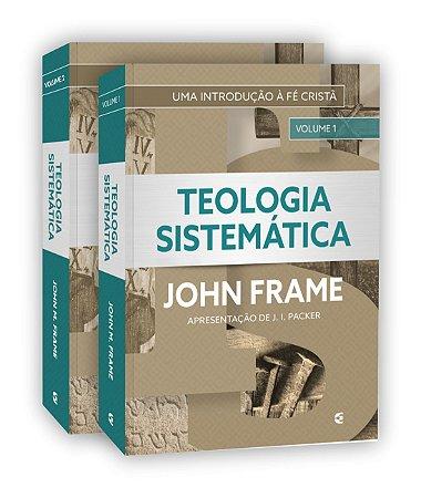 Teologia Sistemática - 2 volumes - John Frame
