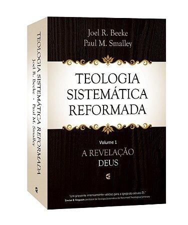 Teologia Sistemática Reformada: A Revelação Deus - volume 1 - Joel R. Beeke e Paul M. Smalley