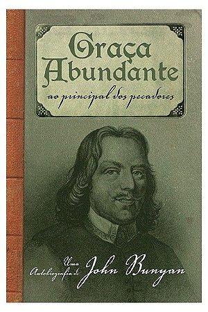 Graça Abundante: Ao Principal dos Pecadores - John Bunyan