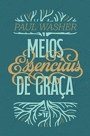 Meios Essenciais De Graça - Paul Washer