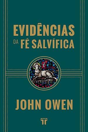 Evidências Da Fé Salvífica  - John Owen