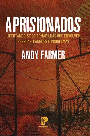 Aprisionados: Libertando-se De Armadilhas Que Envolvem Pessoas, Padrões e Problemas - Andy Farmer