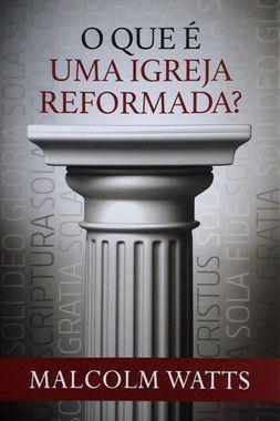 O Que é Uma Igreja Reformada? - Malcolm Watts