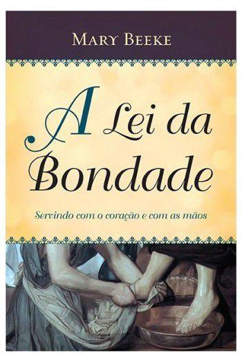 A Lei Da Bondade - Mary Beeke