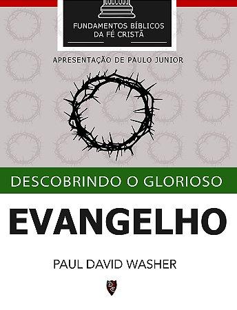 Descobrindo o Glorioso Evangelho - Paul Washer