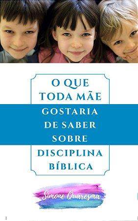 O Que Toda Mãe Gostaria De Saber Sobre Disciplina Bíblica - Simone Quaresma