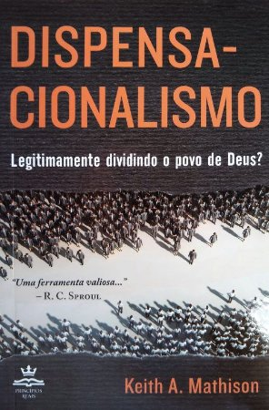 Dispensacionalismo - Keith A. Mathison