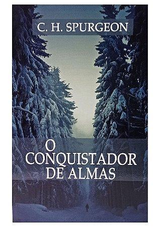 O Conquistador De Almas - Charles H. Spurgeon