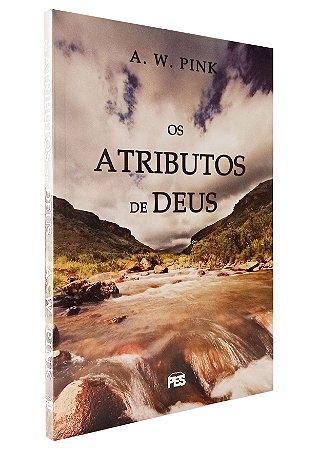 Os Atributos De Deus - A.W. Pink