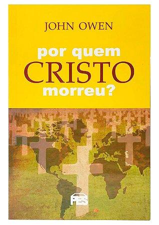 Por Quem Cristo Morreu? - John Owen
