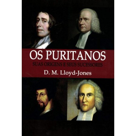 Os Puritanos Suas Origens E Seus Sucessores - D. M. Lloyd-Jones