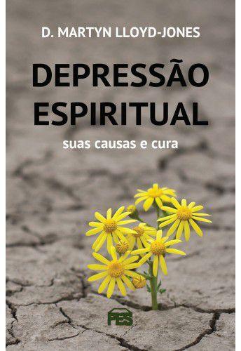 Depressão Espiritual - D. Martyn Lloyd-Jones