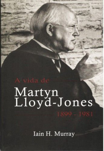A Vida de Martyn Lloyd-Jones - Iain H. Murray