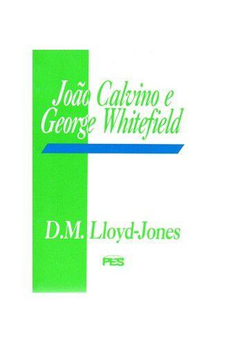 João Calvino e George Whitefield - D.M. Lloyd-Jones