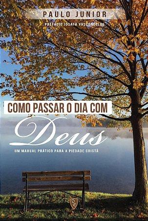 Como Passar o Dia Com Deus - Paulo Junior