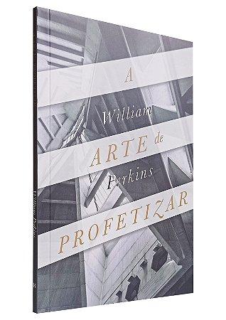 A Arte De Profetizar - William Perkins