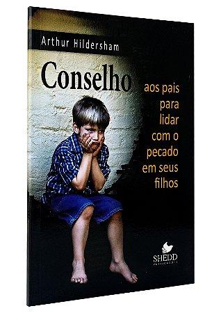 Conselhos Aos Pais Para Lidar Com o Pecado Em Seus Filhos - Arthur Hildersham