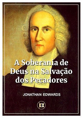 A Soberania de Deus na Salvação dos Pecadores - Jonathan Edwards
