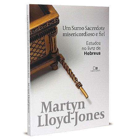 Um Sumo Sacerdote Misericordioso e Fiel - Martyn Lloyd-Jones