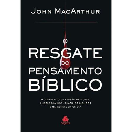 O Resgate do Pensamento Bíblico - John MacArthur